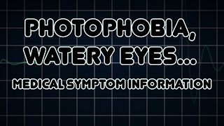 Photophobia, Watery eyes and Red eye (Medical Symptom)