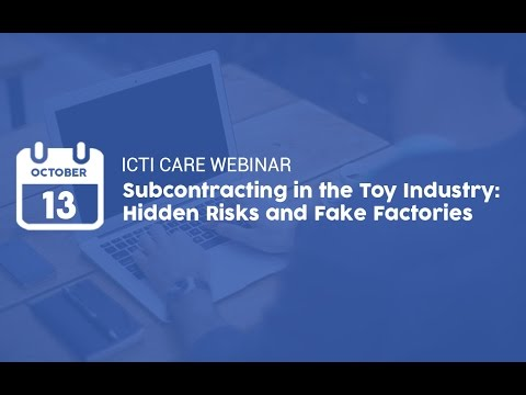 ICTI CARE Webinar: Subcontracting in the Toy Industry: Hidden Risks and Fake Factories