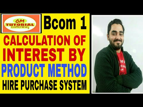 4 # Bcom 1 HIRE PURCHASE SYSTEM CALCULATION OF INTEREST BY PRODUCT METHOD