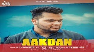 Aakdan   ( Full Song)   Jaan Dhammi   New Punjabi Songs 2019   Latest Punjabi Songs 2019