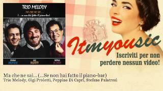 Trio Melody, Gigi Proietti, Peppino Di Capri,  - Ma che ne sai... (...Se non hai fatto il piano-bar)