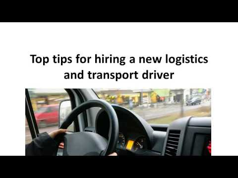 Top tips for hiring a new logistics and transport driver