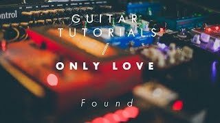 Only Love Guitar Tutorial  - Found
