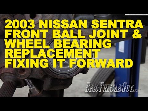 2003 Nissan Sentra Front Ball Joint & Wheel Bearing Replacement -Fixing it Forward