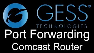 How to Port Forward your GESS Technologies DVR/NVR: Comcast Router