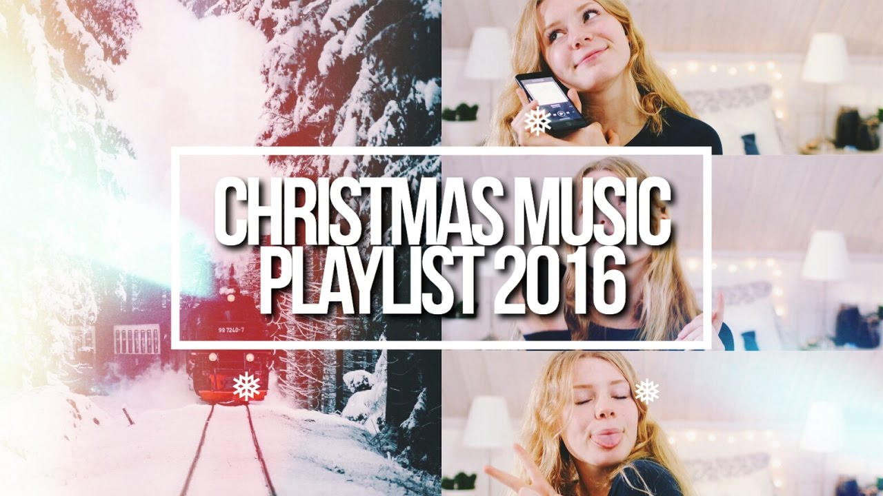 My Christmas Music Playlist 2016 The Best Christmas Songs Of 2016 Youtube