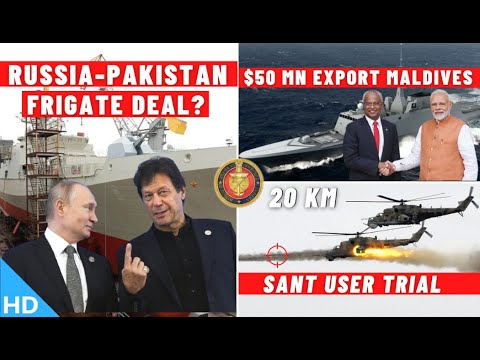 Indian Defence Updates : Russian Frigate To PAK,SANT User Trial,Export To Maldives,Tracking Facility