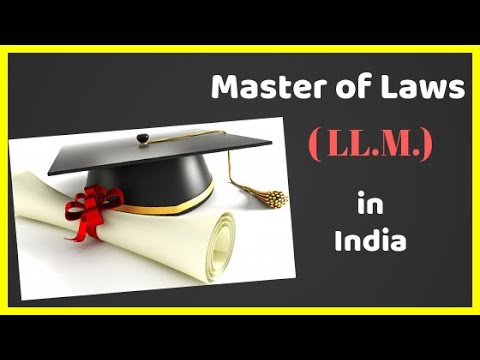 Master of LAWS (LL.M.) Introduction for Indian law students.