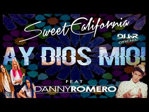 Sweet California Ft. Danny Romero - Ay Dios Mio! ( REMIX DJ JaR Oficial )