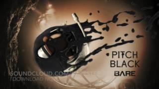 BARE - Pitch Black