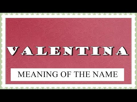 VALENTINA MEANING OF THE NAME, FUN FACTS, HOROSCOPE