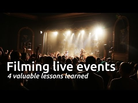 FILMING LIVE MUSICAL EVENTS: 4 LESSONS LEARNED
