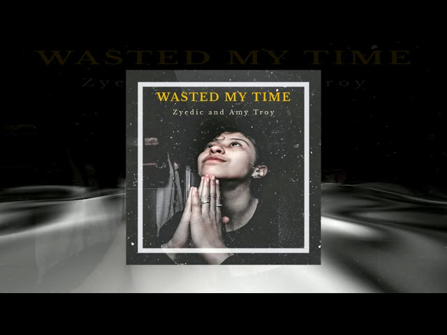 Zyedic and Amy Troy - Wasted My Time (Lyric Video)
