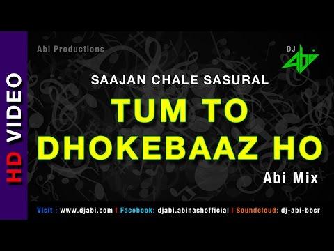 Tum To Dhokebaaz Ho Remix | Saajan Chale Sasural | Dj Abi