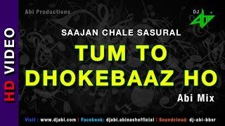 Tum To Dhokebaaz Ho Remix   Saajan Chale Sasural   Dj Abi