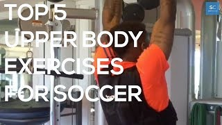 Top 5 Upper Body Weight Training Exercises For Soccer/Football