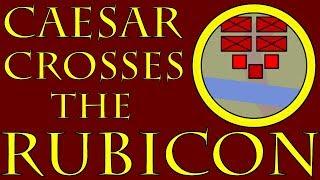 Caesar Crosses the Rubicon (52 to 49 B.C.E.)