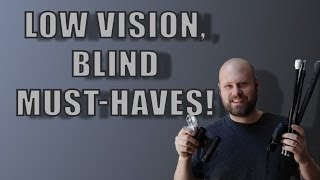Low Vision, Blind  Must - Haves!