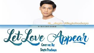 Download lagu Cover Ver. By: Singto Prachaya - Let Love Appear(ให้รักปรากฏตัว) (Thai/Rom/Eng) Lyric Video