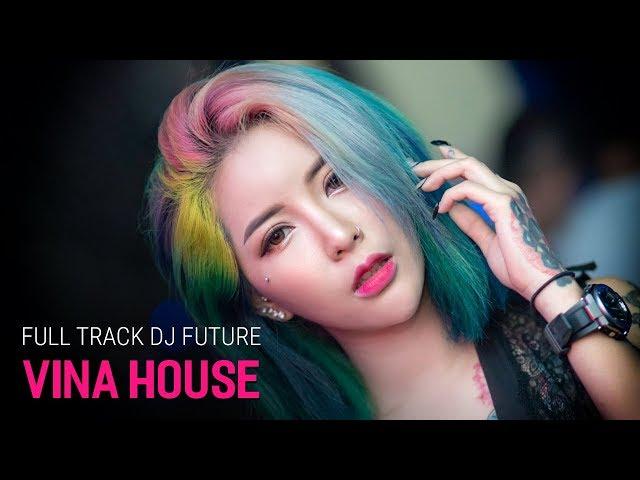 NONSTOP Vinahouse 2018   Full Track DJ Future - DJ Phê Pha   Việt Mix Tâm Trạng 2018