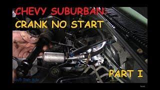 Chevy Suburban 5.7 : Crank No Start Part I