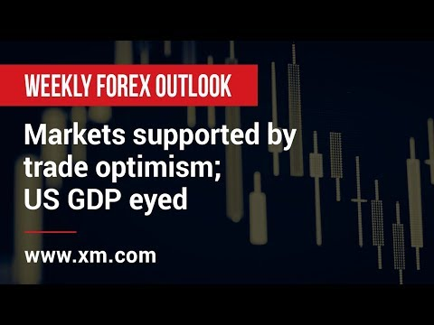 Weekly Forex Outlook: 22/02/2019 - Markets supported by trade optimism; US GDP eyed