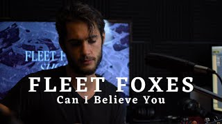 Fleet Foxes - Can I Believe You (Cover) by Brady Jacquin