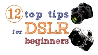 12 photography tips for DSLR beginners(, 2015-08-14T08:07:05.000Z)