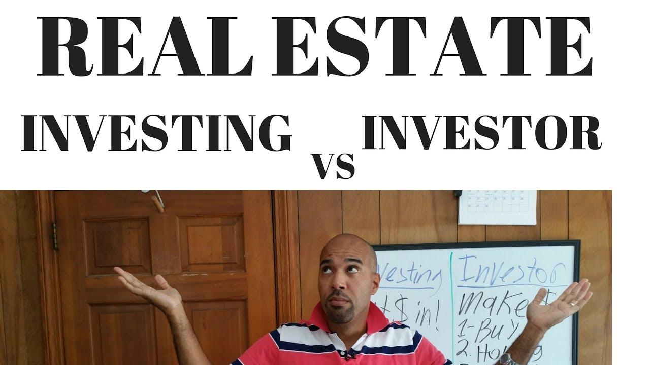 Real Estate Investing VS Real Estate Investor