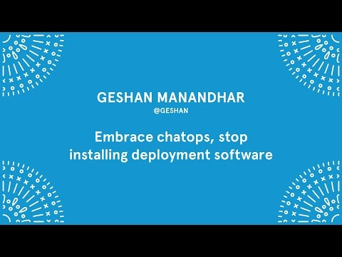Geshan Manandhar - Embrace chatops, stop installing deployment software - Laracon EU 2016