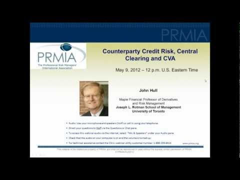 PRMIA Webinar - Counterparty Credit Risk, Central Clearing and CVA by John Hull