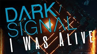 Dark Signal - I Was Alive (Lyric Video)