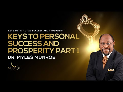 Keys To Personal Success and Prosperity Part 1 | Dr. Myles Munroe