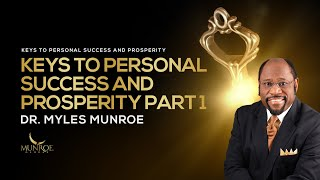Keys To Personal Success & Prosperity Part 1 | Dr. Myles Munroe