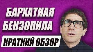 БАРХАТНАЯ БЕНЗОПИЛА [Краткий обзор]