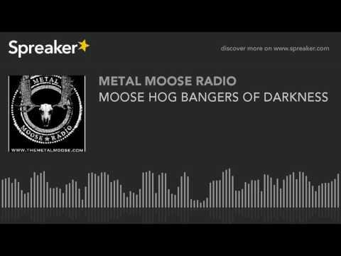 MOOSE HOG BANGERS OF DARKNESS
