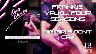 "Frankie Valkli, Four Seasons - Big Girls Don`t Cry (Original Soundtrack from ""Dirty Dancing"")"