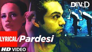 Pardesi Lyrical | Dev D | Abhay Deol, Kalki Koechlin | Amit Trivedi | Tochi