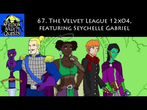 Friday Night Quests Ep. 67 - The Velvet League 12x04, featuring Seychelle Gabriel