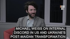 Michael Weiss on Internal Discord in US and Ukraine's Post-Maidan Transformation
