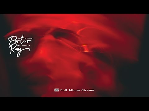 Porter Ray - Watercolor [FULL ALBUM STREAM]