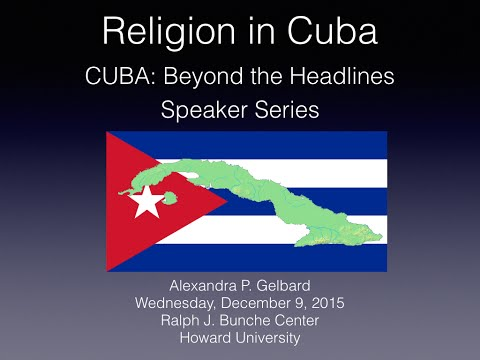 """Religion In Cuba""  Cuba: Beyond the Headlines Series, Howard University, December 9, 2015"