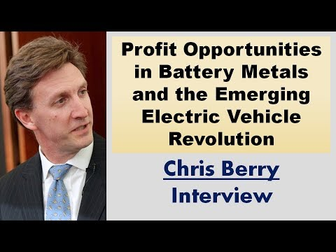 Chris Berry | Profit Opportunities in Battery Metals and the Emerging Electric Vehicle Revolution