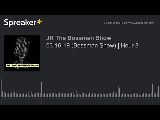 03-16-19 (Bossman Show) | Hour 3 (made with Spreaker)