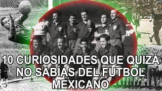 10 curiosidades que quizá no sabías del futbol mexicano
