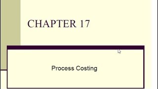 CH 17 Cost accounting 2, Process costing