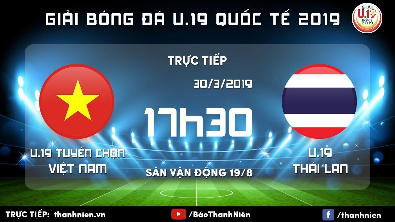 Xem trực tiếp U19 Việt Nam vs U19 Thái Lan, 17h30 ngày 30/3 (CK U19 Quốc tế 2019)