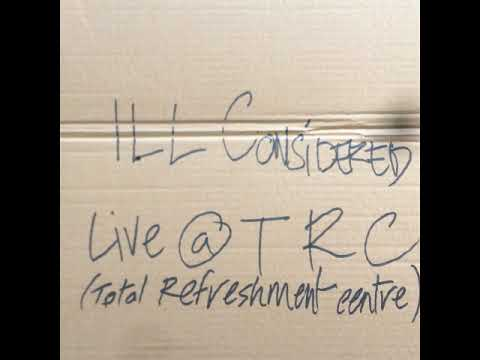 ILL CONSIDERED - Live at Total Refreshment Centre