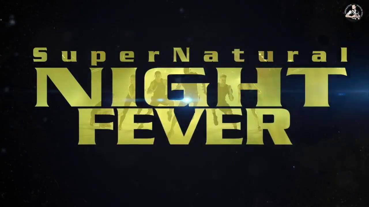 SuperNatural NIGHT FEVER 2018