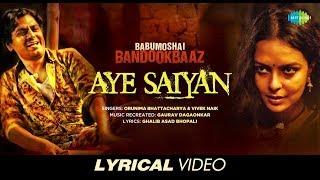 Aye Saiyan | Lyrical | Babumoshai Bandookbaaz | Nawazuddin Siddiqui | Orunima | Vivek | Gaurav